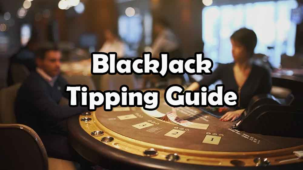 tipping your blackjack dealer